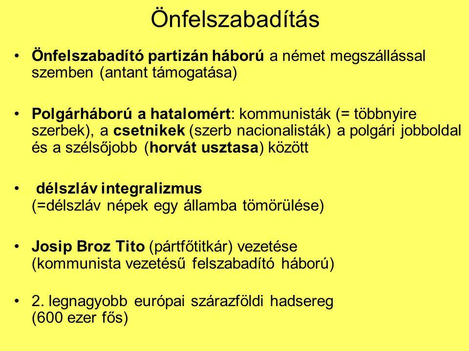 Önfelszabadítás Önfelszabadító partizán háború a német megszállással szemben (antant támogatása) Polgárháború a hatalomért: kommunisták (= többnyire szerbek), a csetnikek (szerb nacionalisták) a polgári jobboldal és a szélsőjobb (horvát usztasa) között délszláv integralizmus (=délszláv népek egy államba tömörülése) Josip Broz Tito (pártfőtitkár) vezetése (kommunista vezetésű felszabadító háború) 2.