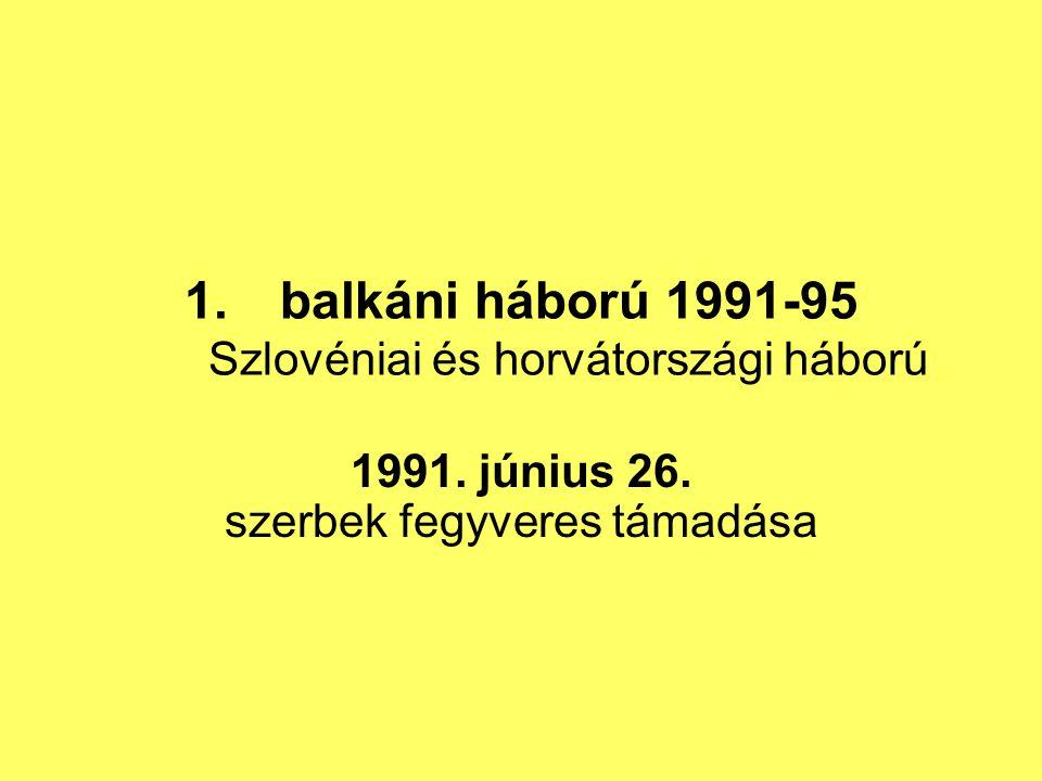1.balkáni háború 1991-95 Szlovéniai és horvátországi háború 1991. június 26. szerbek fegyveres támadása