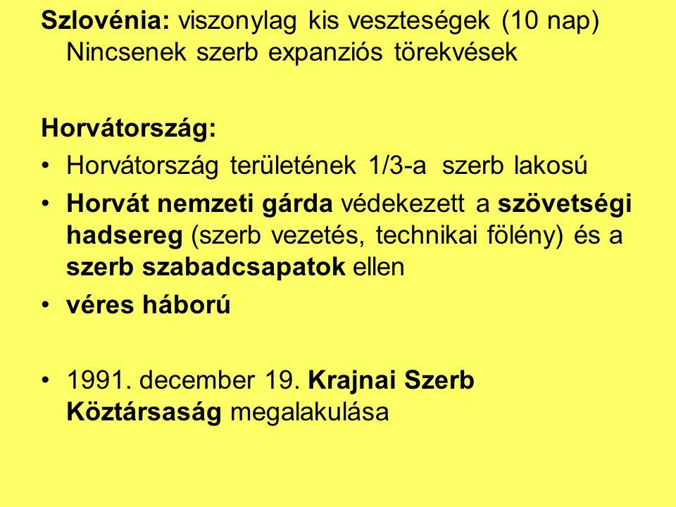 Szlovénia: viszonylag kis veszteségek (10 nap) Nincsenek szerb expanziós törekvések Horvátország: Horvátország területének 1/3-a szerb lakosú Horvát nemzeti gárda védekezett a szövetségi hadsereg (szerb vezetés, technikai fölény) és a szerb szabadcsapatok ellen véres háború 1991.