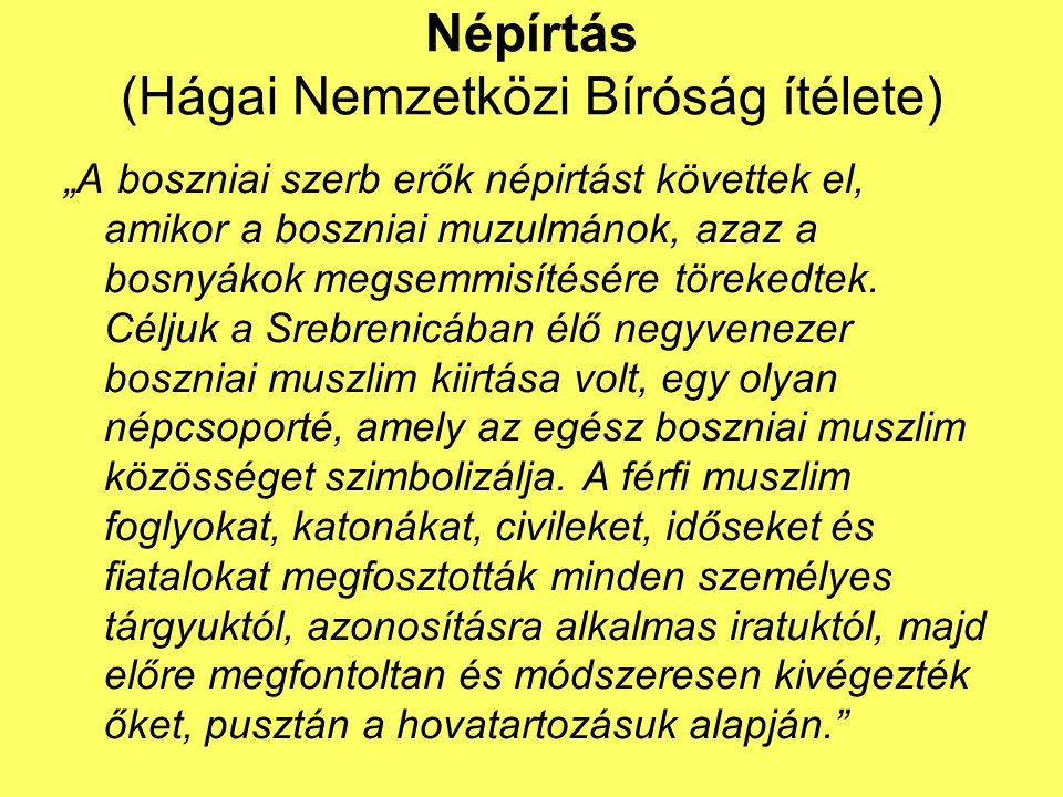 """Népírtás (Hágai Nemzetközi Bíróság ítélete) """"A boszniai szerb erők népirtást követtek el, amikor a boszniai muzulmánok, azaz a bosnyákok megsemmisítésére törekedtek."""