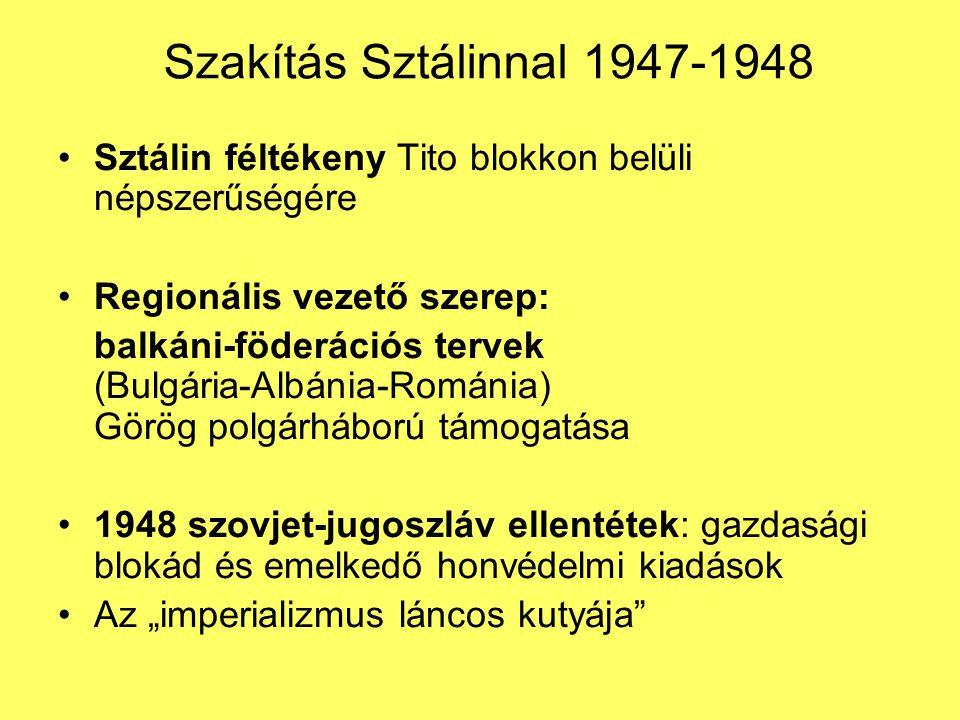 Szakítás Sztálinnal 1947-1948 Sztálin féltékeny Tito blokkon belüli népszerűségére Regionális vezető szerep: balkáni-föderációs tervek (Bulgária-Albán