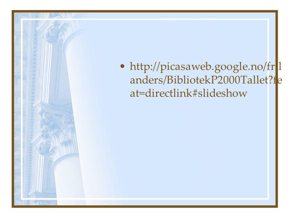 http://picasaweb.google.no/fril anders/BibliotekP2000Tallet fe at=directlink#slideshow