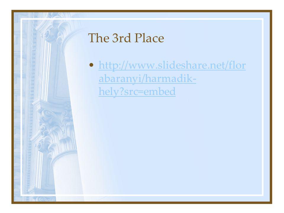 The 3rd Place http://www.slideshare.net/flor abaranyi/harmadik- hely src=embedhttp://www.slideshare.net/flor abaranyi/harmadik- hely src=embed