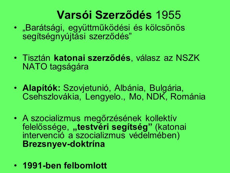 """Varsói Szerződés 1955 """"Barátsági, együttműködési és kölcsönös segítségnyújtási szerződés"""" Tisztán katonai szerződés, válasz az NSZK NATO tagságára Ala"""
