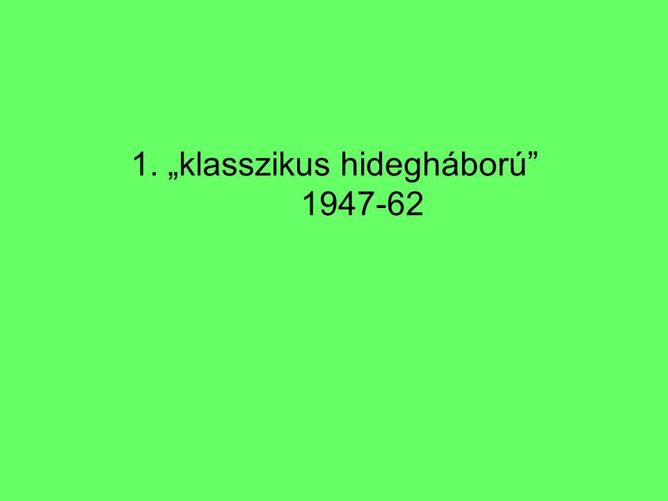 "1. ""klasszikus hidegháború"" 1947-62"