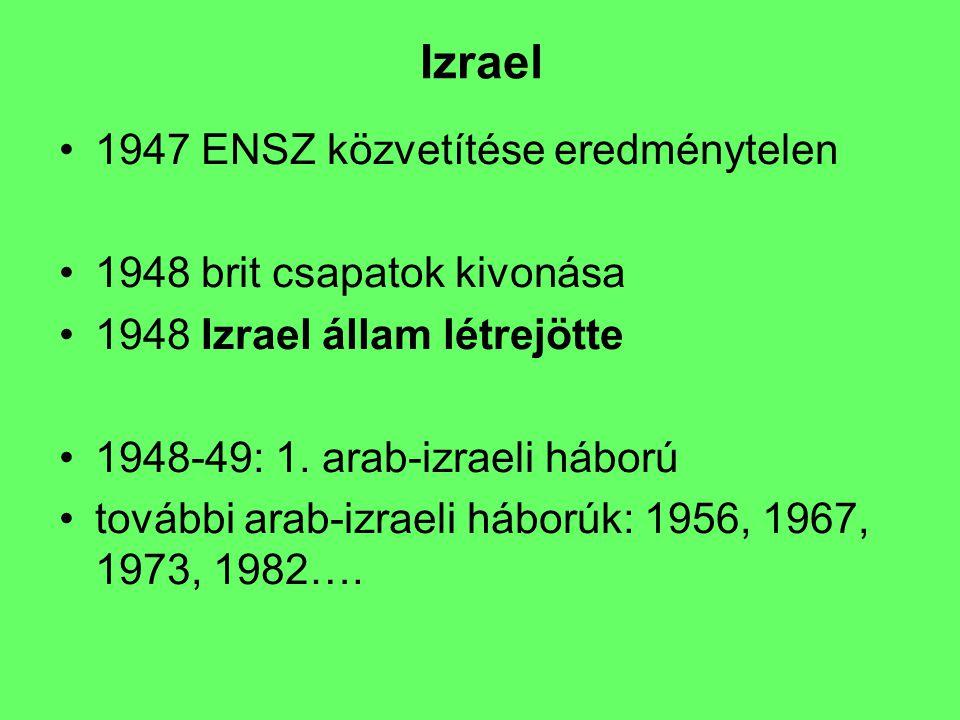 Izrael 1947 ENSZ közvetítése eredménytelen 1948 brit csapatok kivonása 1948 Izrael állam létrejötte 1948-49: 1. arab-izraeli háború további arab-izrae