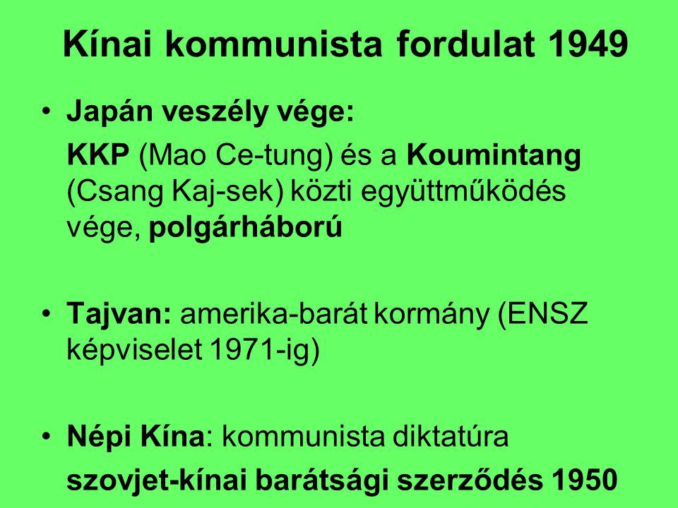 Kínai kommunista fordulat 1949 Japán veszély vége: KKP (Mao Ce-tung) és a Koumintang (Csang Kaj-sek) közti együttműködés vége, polgárháború Tajvan: am