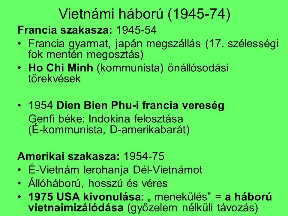Vietnámi háború (1945-74) Francia szakasza: 1945-54 Francia gyarmat, japán megszállás (17. szélességi fok mentén megosztás) Ho Chi Minh (kommunista) ö