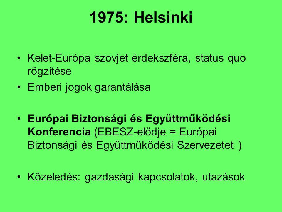 1975: Helsinki Kelet-Európa szovjet érdekszféra, status quo rögzítése Emberi jogok garantálása Európai Biztonsági és Együttműködési Konferencia (EBESZ