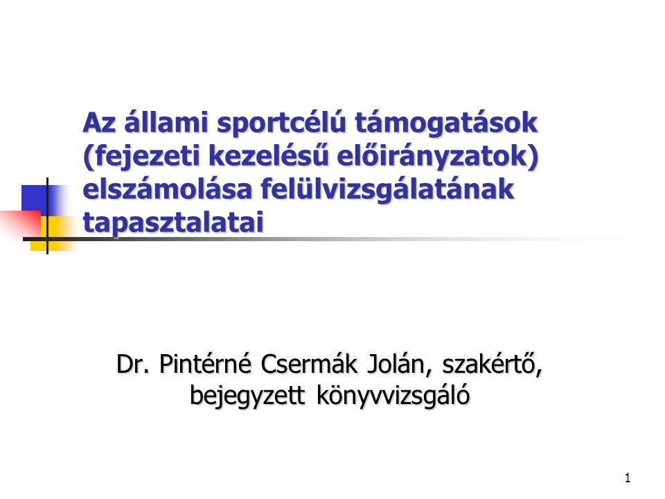 1 Az állami sportcélú támogatások (fejezeti kezelésű előirányzatok) elszámolása felülvizsgálatának tapasztalatai Dr. Pintérné Csermák Jolán, szakértő,