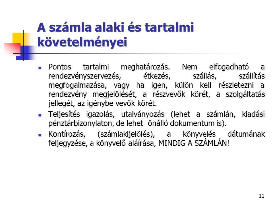 11 A számla alaki és tartalmi követelményei Pontos tartalmi meghatározás. Nem elfogadható a rendezvényszervezés, étkezés, szállás, szállítás megfogalm
