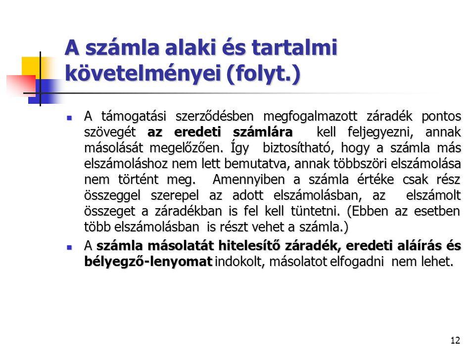12 A számla alaki és tartalmi követelményei (folyt.) A támogatási szerződésben megfogalmazott záradék pontos szövegét az eredeti számlára kell feljegy