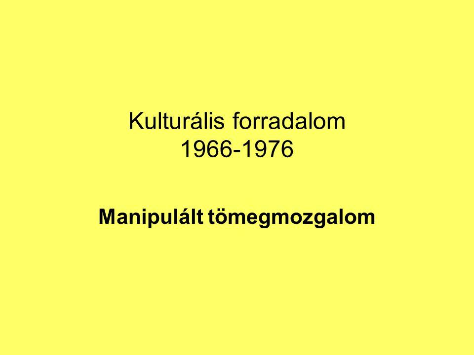 Kulturális forradalom 1966-1976 Manipulált tömegmozgalom