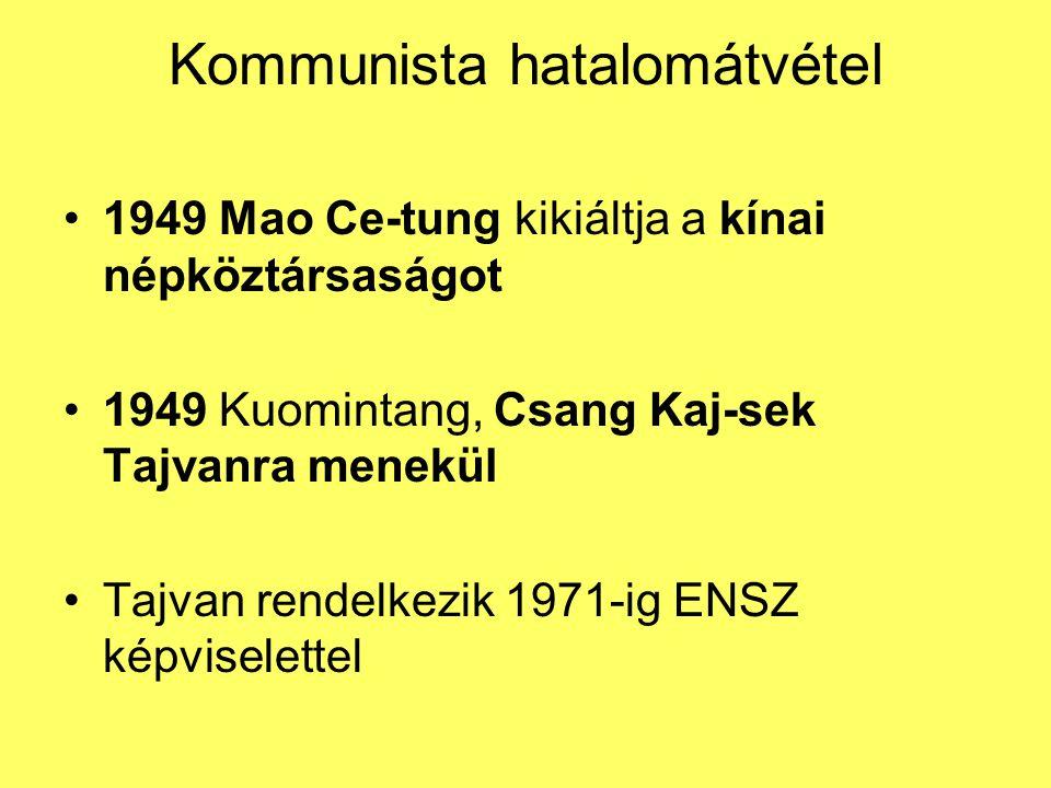 Kommunista hatalomátvétel 1949 Mao Ce-tung kikiáltja a kínai népköztársaságot 1949 Kuomintang, Csang Kaj-sek Tajvanra menekül Tajvan rendelkezik 1971-
