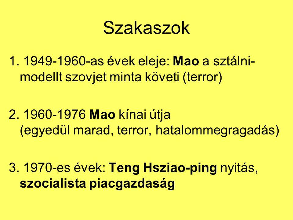 Szakaszok 1. 1949-1960-as évek eleje: Mao a sztálni- modellt szovjet minta követi (terror) 2. 1960-1976 Mao kínai útja (egyedül marad, terror, hatalom
