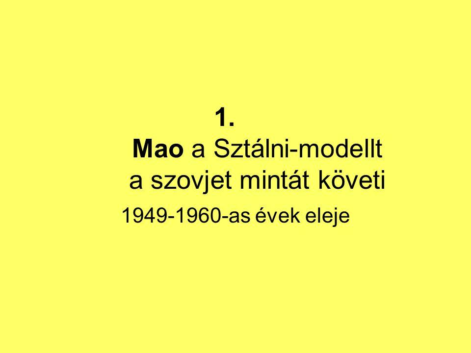 1. Mao a Sztálni-modellt a szovjet mintát követi 1949-1960-as évek eleje