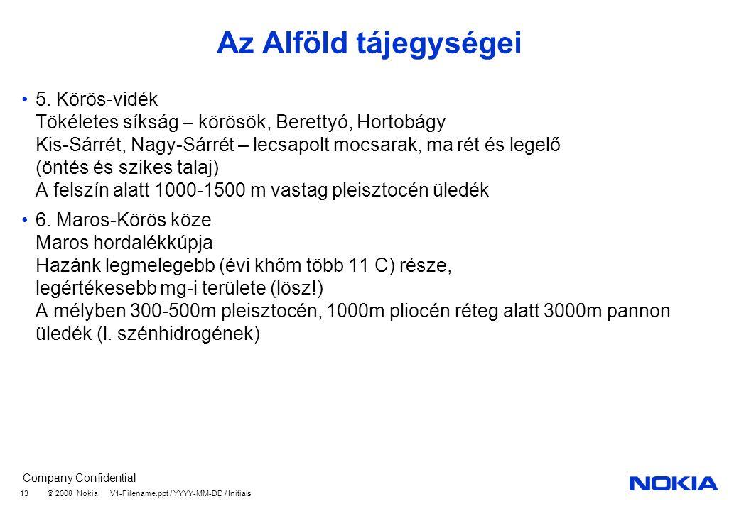 Company Confidential © 2008 Nokia V1-Filename.ppt / YYYY-MM-DD / Initials 13 Az Alföld tájegységei 5.