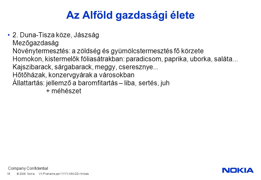 Company Confidential © 2008 Nokia V1-Filename.ppt / YYYY-MM-DD / Initials 15 Az Alföld gazdasági élete 2.