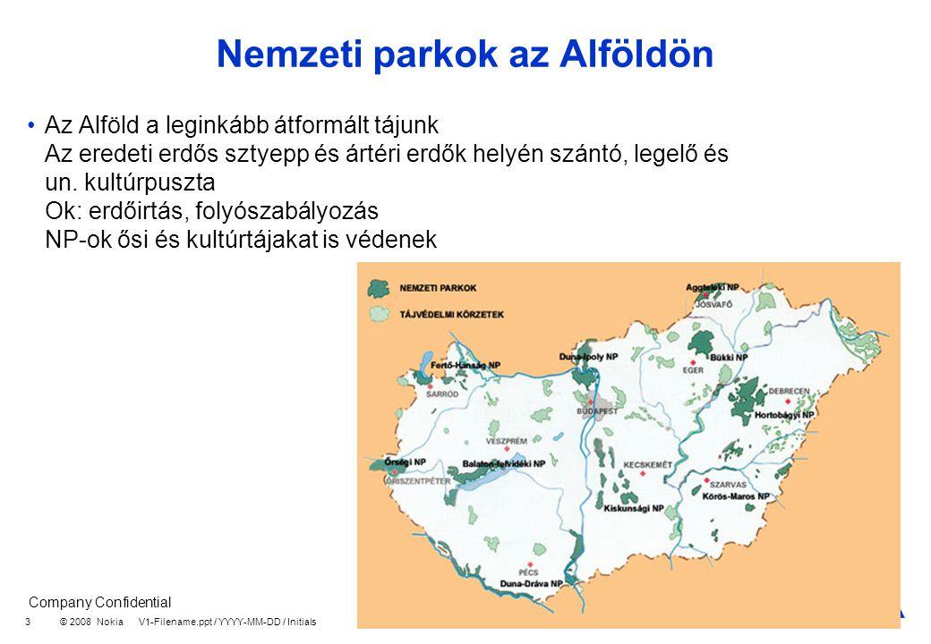 Company Confidential © 2008 Nokia V1-Filename.ppt / YYYY-MM-DD / Initials 3 Nemzeti parkok az Alföldön Az Alföld a leginkább átformált tájunk Az eredeti erdős sztyepp és ártéri erdők helyén szántó, legelő és un.