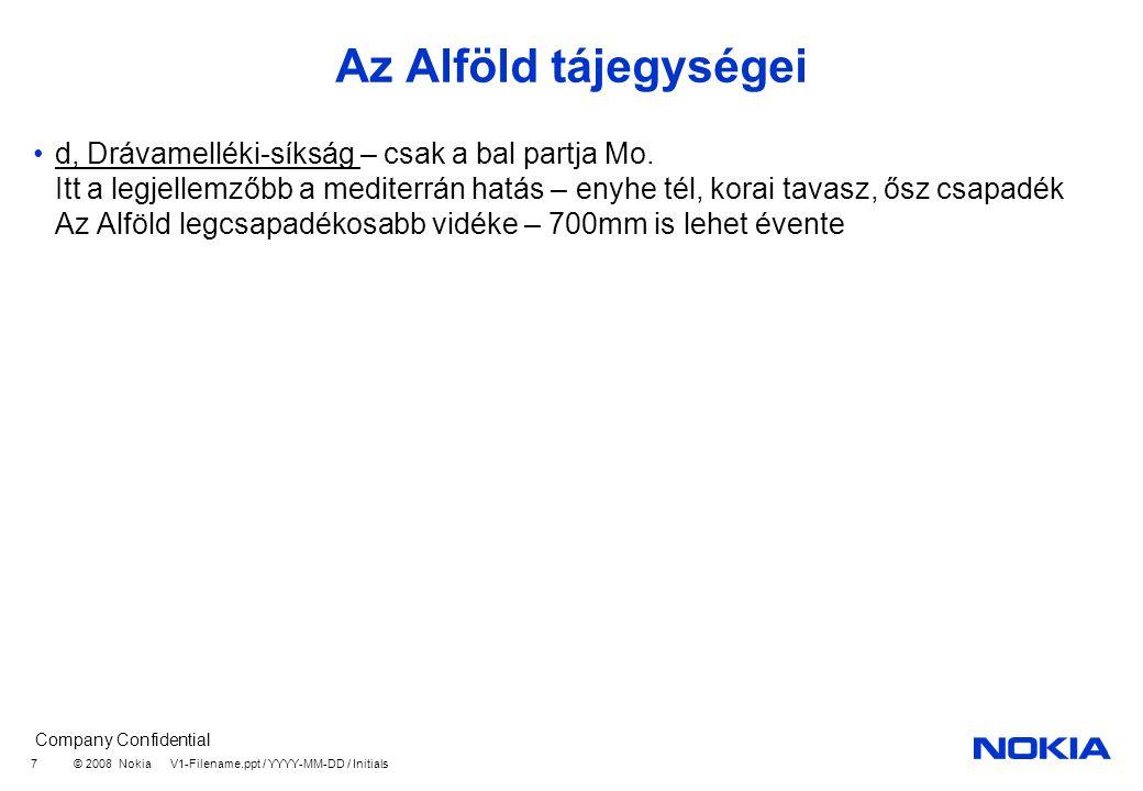 Company Confidential © 2008 Nokia V1-Filename.ppt / YYYY-MM-DD / Initials 7 Az Alföld tájegységei d, Drávamelléki-síkság – csak a bal partja Mo.