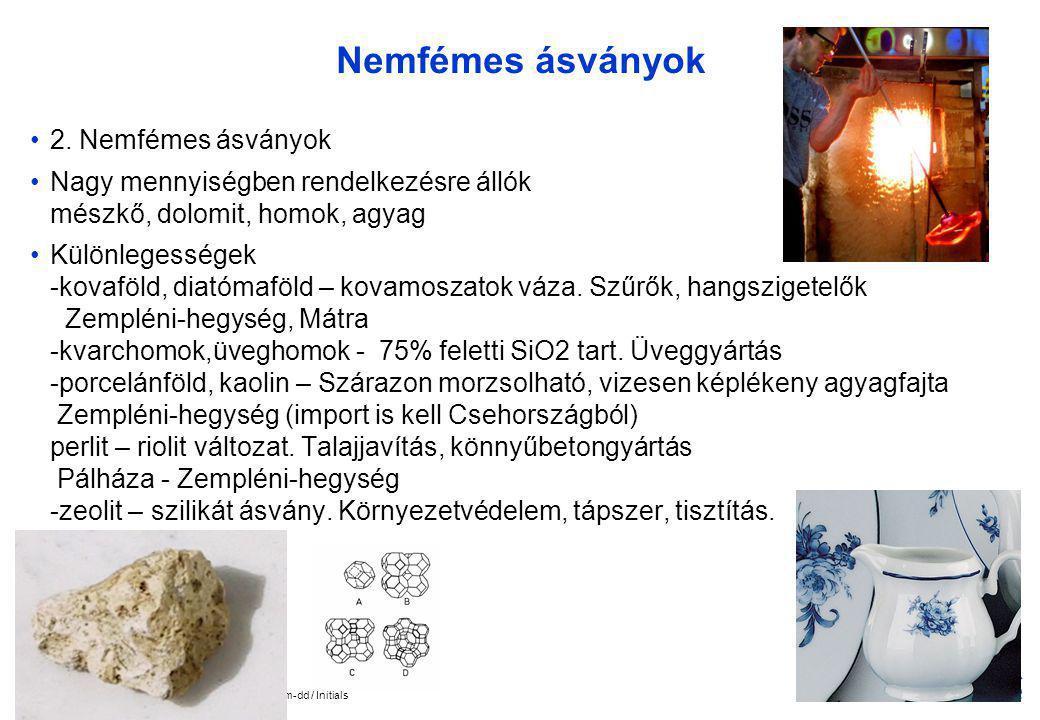 Company Confidential 10 © 2005 Nokia V1-Filename.ppt / yyyy-mm-dd / Initials Nemfémes ásványok 2. Nemfémes ásványok Nagy mennyiségben rendelkezésre ál