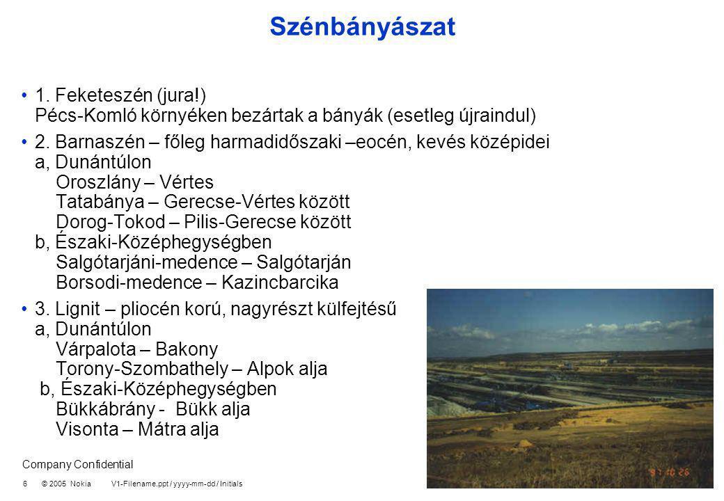 Company Confidential 7 © 2005 Nokia V1-Filename.ppt / yyyy-mm-dd / Initials Ásványkincsek 1.