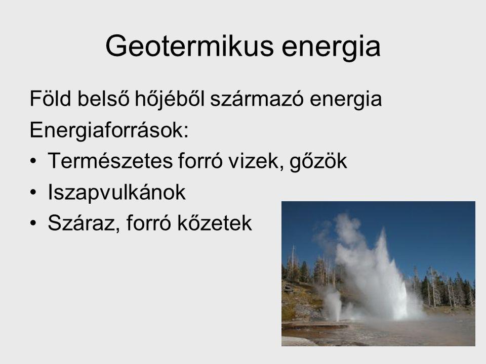 Geotermikus energia Föld belső hőjéből származó energia Energiaforrások: Természetes forró vizek, gőzök Iszapvulkánok Száraz, forró kőzetek