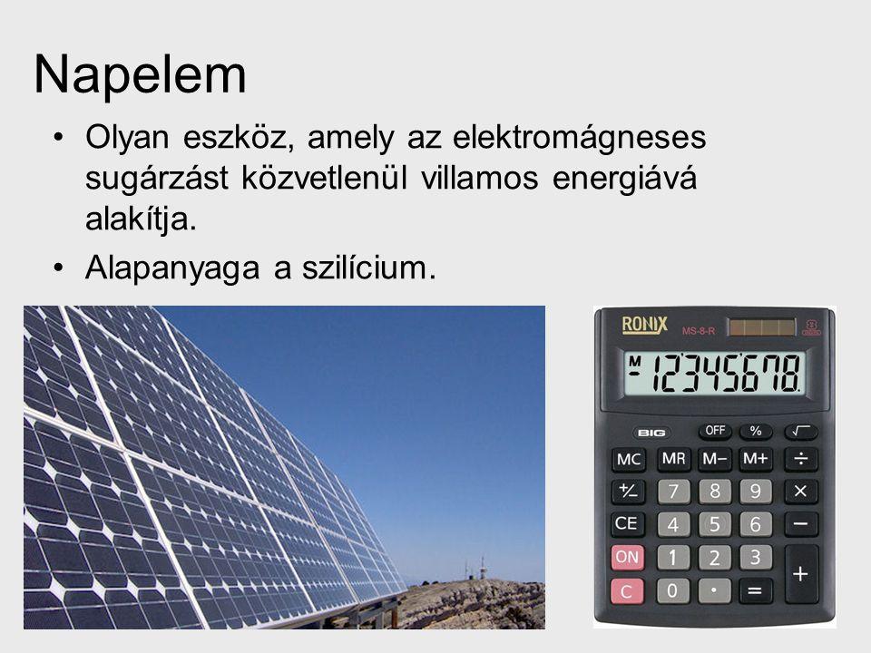 Napelem Olyan eszköz, amely az elektromágneses sugárzást közvetlenül villamos energiává alakítja. Alapanyaga a szilícium.
