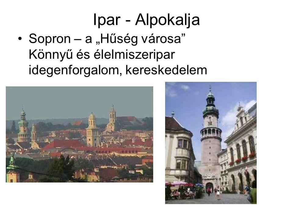"""Ipar - Alpokalja Sopron – a """"Hűség városa"""" Könnyű és élelmiszeripar idegenforgalom, kereskedelem"""