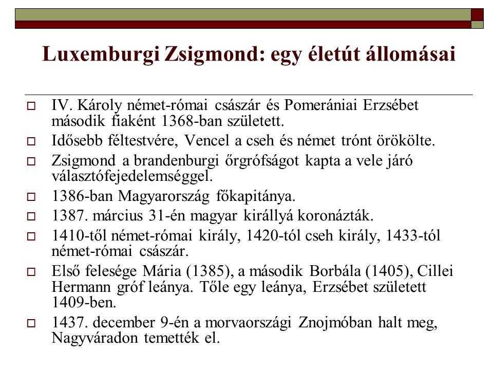 Luxemburgi Zsigmond: egy életút állomásai  IV. Károly német-római császár és Pomerániai Erzsébet második fiaként 1368-ban született.  Idősebb féltes