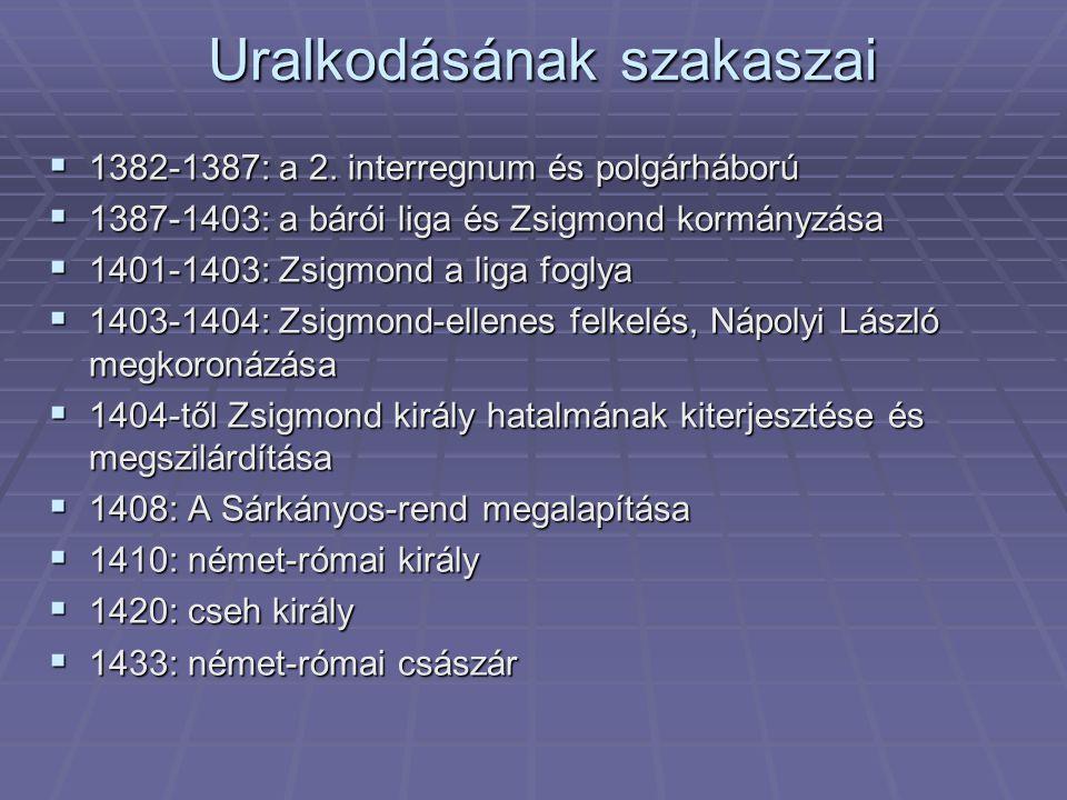 Uralkodásának szakaszai  1382-1387: a 2. interregnum és polgárháború  1387-1403: a bárói liga és Zsigmond kormányzása  1401-1403: Zsigmond a liga f