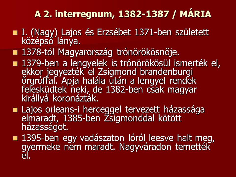 A 2. interregnum, 1382-1387 / MÁRIA I. (Nagy) Lajos és Erzsébet 1371-ben született középső lánya. I. (Nagy) Lajos és Erzsébet 1371-ben született közép