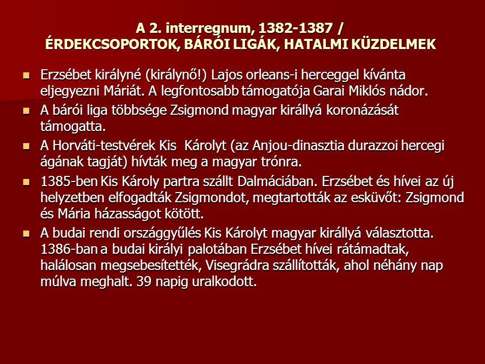 A 2. interregnum, 1382-1387 / ÉRDEKCSOPORTOK, BÁRÓI LIGÁK, HATALMI KÜZDELMEK Erzsébet királyné (királynő!) Lajos orleans-i herceggel kívánta eljegyezn