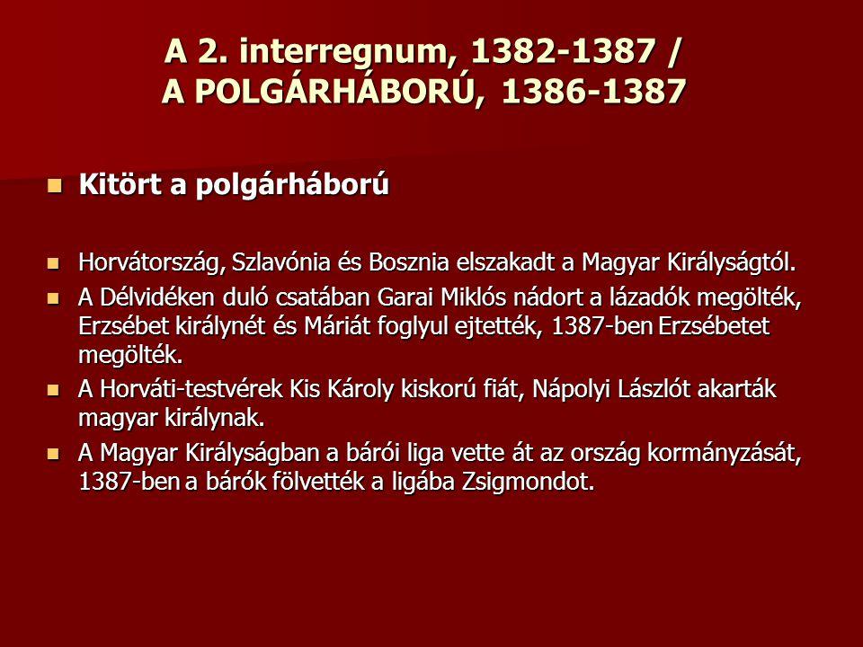 A 2. interregnum, 1382-1387 / A POLGÁRHÁBORÚ, 1386-1387 Kitört a polgárháború Kitört a polgárháború Horvátország, Szlavónia és Bosznia elszakadt a Mag