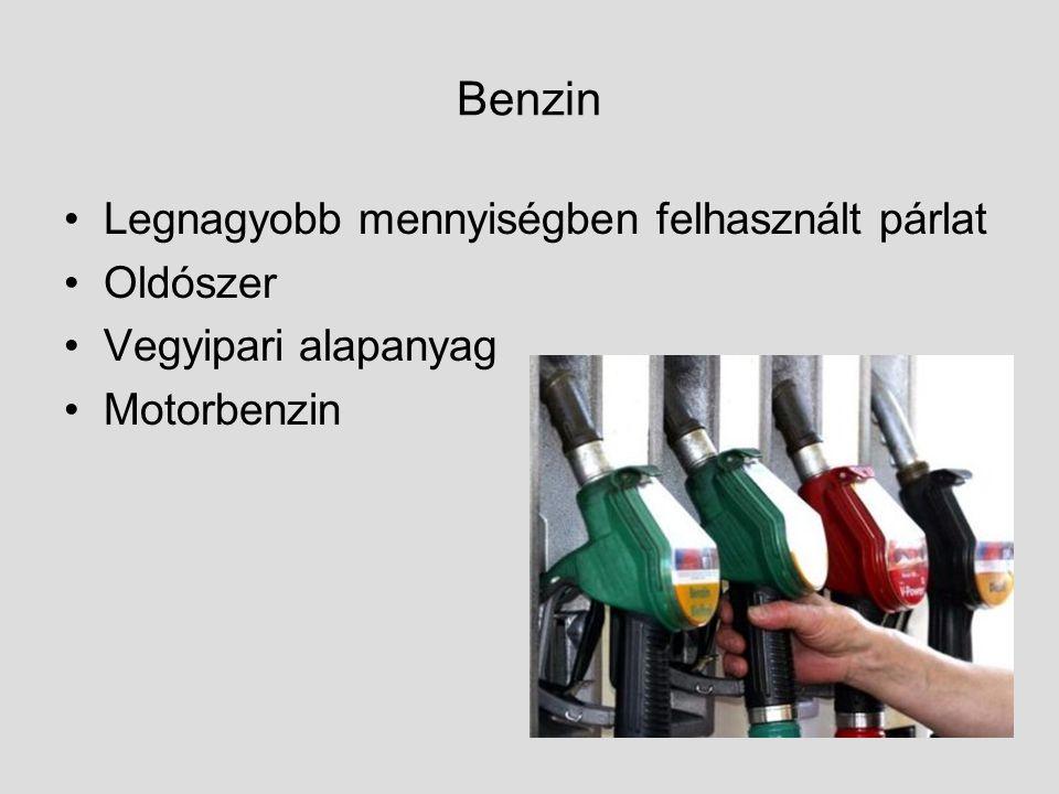 Benzin Legnagyobb mennyiségben felhasznált párlat Oldószer Vegyipari alapanyag Motorbenzin
