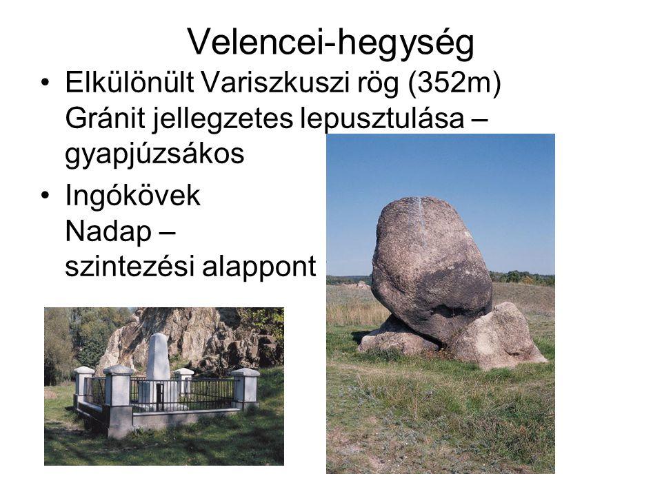 Velencei-hegység Elkülönült Variszkuszi rög (352m) Gránit jellegzetes lepusztulása – gyapjúzsákos Ingókövek Nadap – szintezési alappont