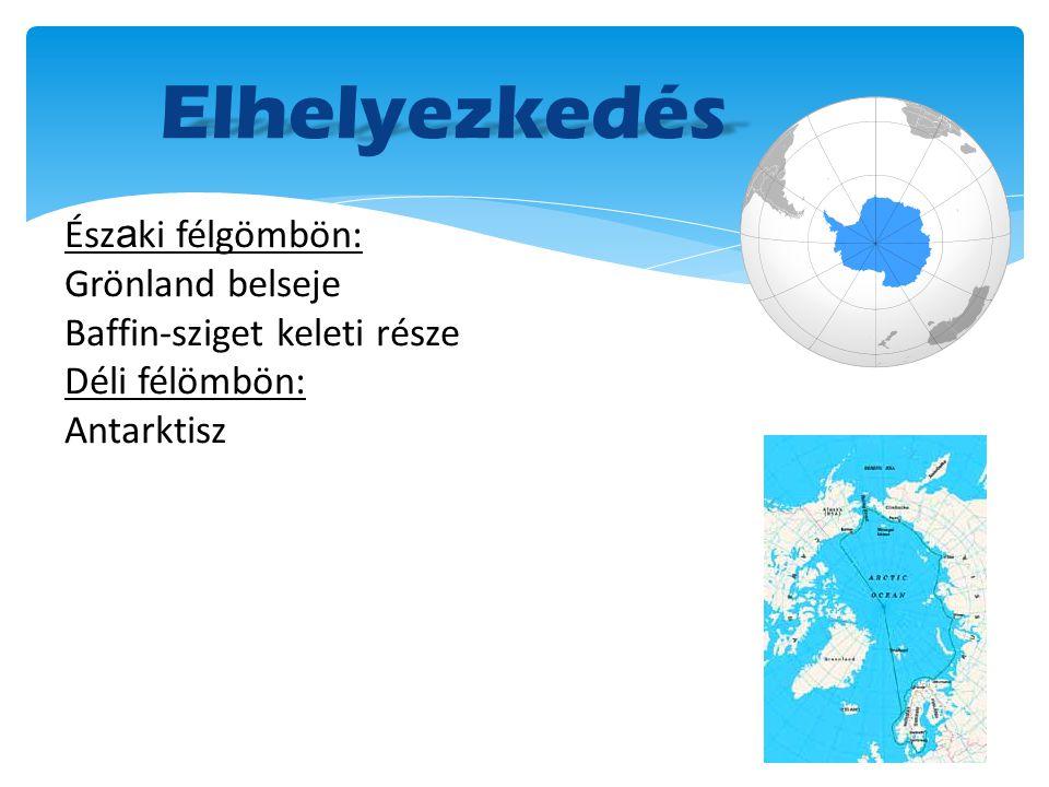Elhelyezkedés.. Ész a ki félgömbön: Grönland belseje Baffin-sziget keleti része Déli félömbön: Antarktisz