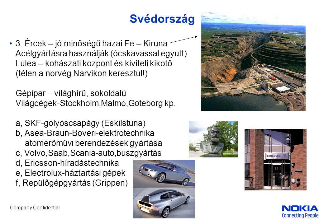 Company Confidential Svédország 3. Ércek – jó minőségű hazai Fe – Kiruna Acélgyártásra használják (ócskavassal együtt) Lulea – kohászati központ és ki
