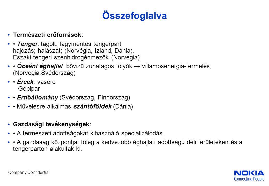Company Confidential Összefoglalva Természeti erőforrások: Tenger: tagolt, fagymentes tengerpart hajózás; halászat; (Norvégia, Izland, Dánia). Északi-