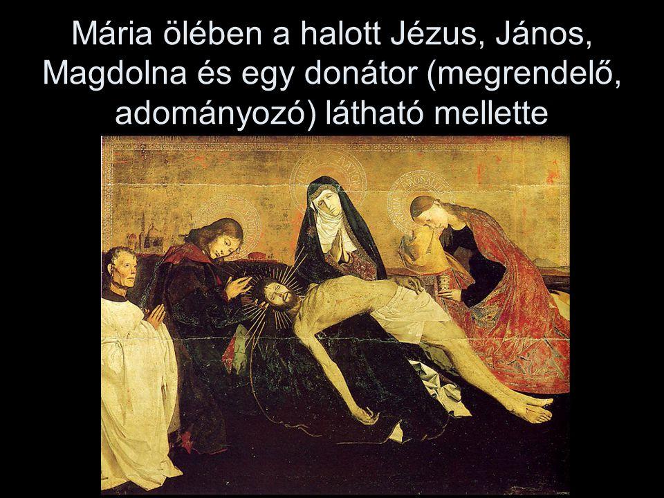 Mária ölében a halott Jézus, János, Magdolna és egy donátor (megrendelő, adományozó) látható mellette