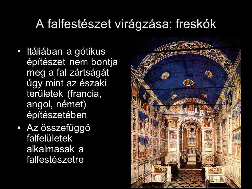 A falfestészet virágzása: freskók Itáliában a gótikus építészet nem bontja meg a fal zártságát úgy mint az északi területek (francia, angol, német) építészetében Az összefüggő falfelületek alkalmasak a falfestészetre