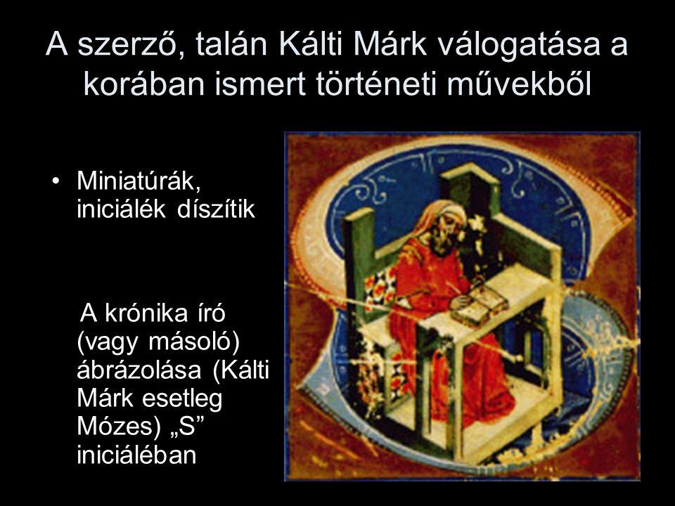 """A szerző, talán Kálti Márk válogatása a korában ismert történeti művekből Miniatúrák, iniciálék díszítik A krónika író (vagy másoló) ábrázolása (Kálti Márk esetleg Mózes) """"S iniciáléban"""