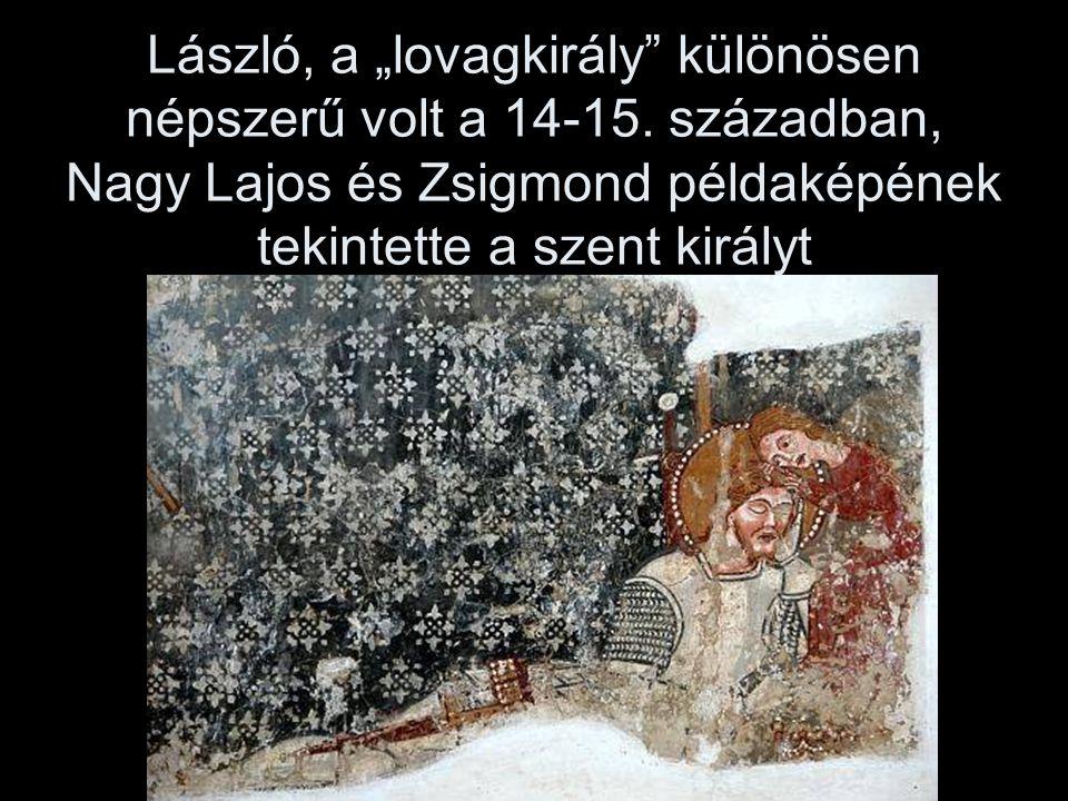 """László, a """"lovagkirály különösen népszerű volt a 14-15."""