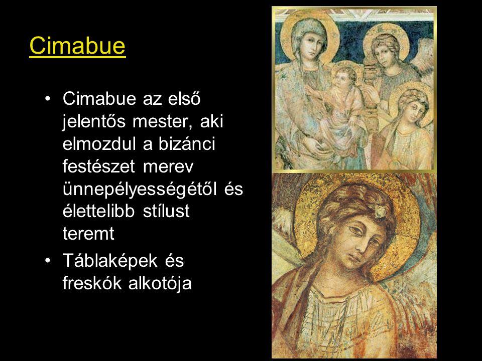Cimabue Cimabue az első jelentős mester, aki elmozdul a bizánci festészet merev ünnepélyességétől és élettelibb stílust teremt Táblaképek és freskók alkotója