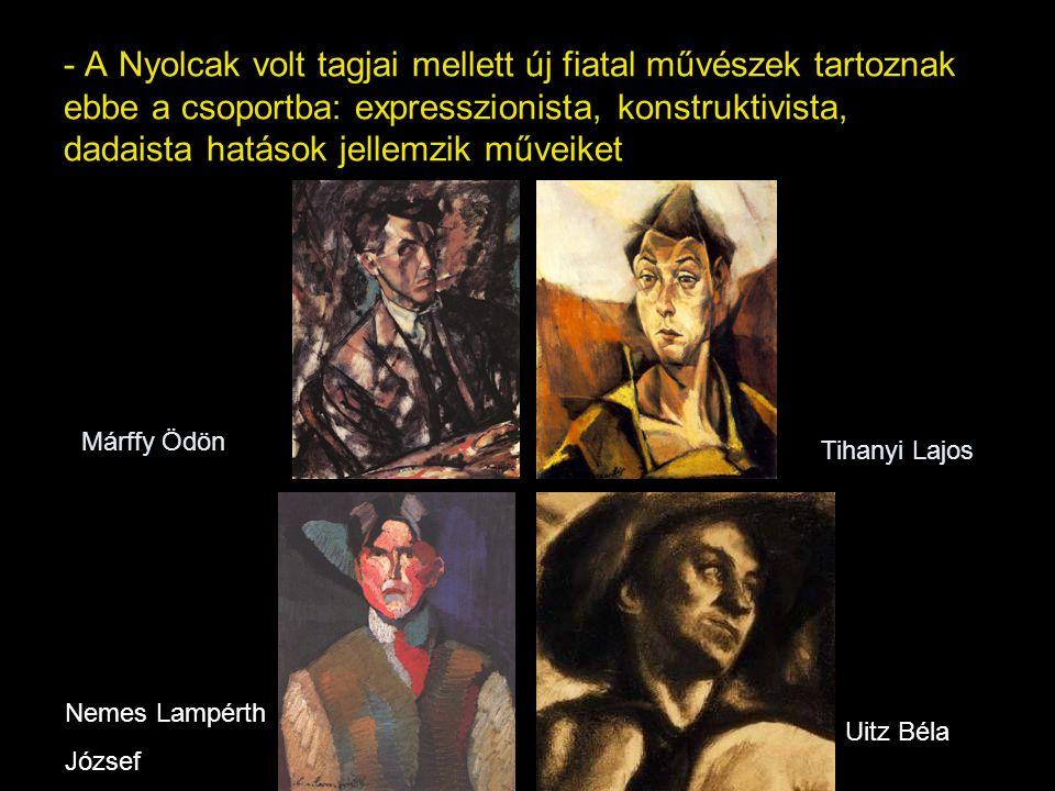 - A Nyolcak volt tagjai mellett új fiatal művészek tartoznak ebbe a csoportba: expresszionista, konstruktivista, dadaista hatások jellemzik műveiket Nemes Lampérth József Uitz Béla Tihanyi Lajos Márffy Ödön