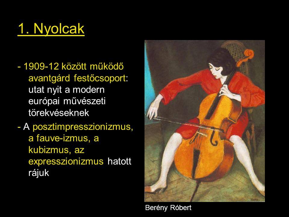 1. Nyolcak - 1909-12 között működő avantgárd festőcsoport: utat nyit a modern európai művészeti törekvéseknek - A posztimpresszionizmus, a fauve-izmus