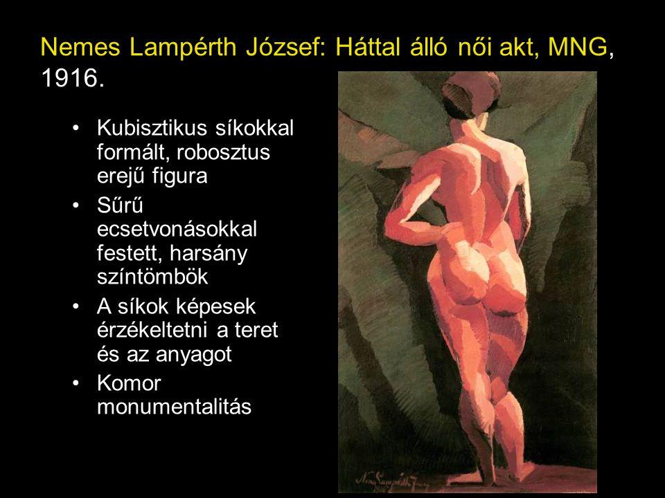 Nemes Lampérth József: Háttal álló női akt, MNG, 1916. Kubisztikus síkokkal formált, robosztus erejű figura Sűrű ecsetvonásokkal festett, harsány szín