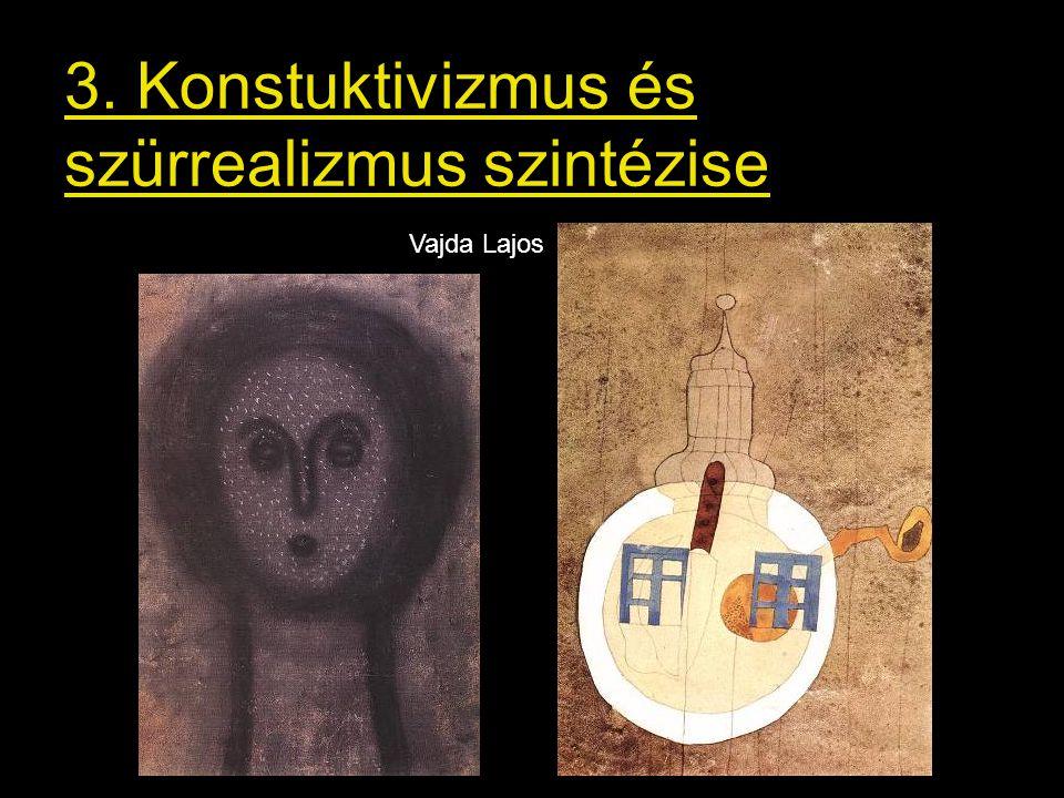 3. Konstuktivizmus és szürrealizmus szintézise Vajda Lajos