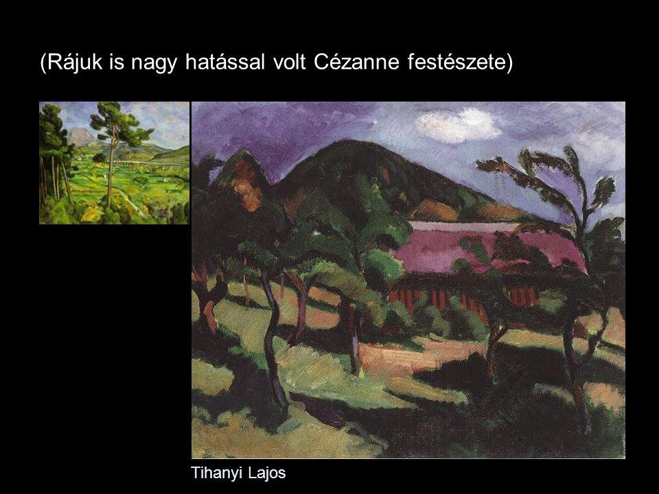 (Rájuk is nagy hatással volt Cézanne festészete) Tihanyi Lajos
