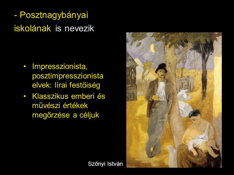 - Posztnagybányai iskolának is nevezik Impresszionista, posztimpresszionista elvek: lírai festőiség Klasszikus emberi és művészi értékek megőrzése a céljuk Szőnyi István